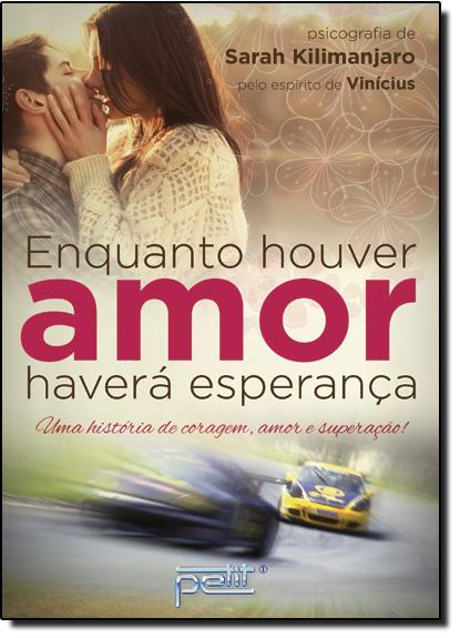 Enquanto Houver Amor Haverá Esperança: Uma História de Coragem, Amor e Superação, livro de Sarah Kilimanjaro