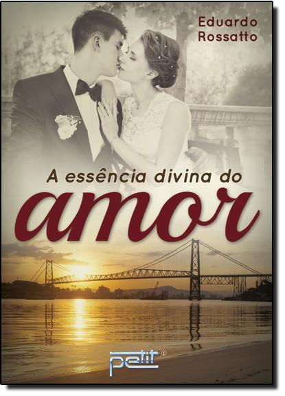Essência Divina do Amor, A, livro de Eduardo Rossatto