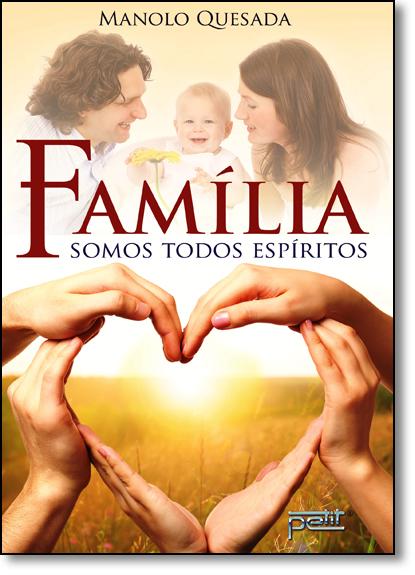Família: Somos Todos Espíritos, livro de Manolo Quesada