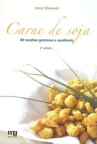 Carne de Soja: 40 Receitas Gostosas e Saudáveis, livro de Irene Olkowski