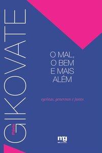 O MAL, O BEM E MAIS ALÉM. EGOISTAS, GENEROSOS E JUSTOS (14ª Edição), livro de Flávio Gikovate