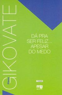 Dá Pra Ser Feliz... Apesar do Medo, livro de Flávio Gikovate