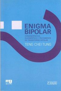 Enigma bipolar. consequências, diagnóstico e tratamento do transtorno bipolar (3ª Edição), livro de Teng Chei Tung