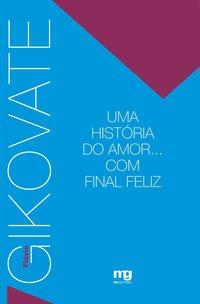UMA HISTÓRIA DO AMOR... COM FINAL FELIZ (11ª Edição), livro de Flávio Gikovate