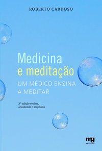 Medicina e meditação. um médico ensina a meditar (6ª Edição, ampliada e atualizada), livro de Cardoso, Roberto