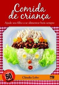 Comida de Criança: Ajude seu Filho a se Alimentar Bem Sempre, livro de Cláudia Lobo