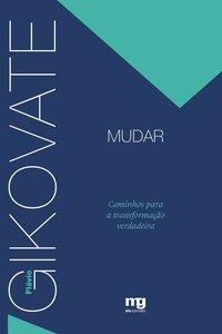 Mudar. caminhos para a transformação verdadeira (18ª Edição), livro de Flávio Gikovate