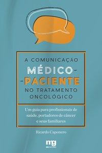 A comunicação médico-paciente no tratamento oncológico. um guia para profissionais de saúde, portadores de câncer e seus familiares, livro de Ricardo Caponero