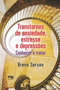 Transtornos de ansiedade, estresse e depressões. conhecer e tratar, livro de Breno Serson