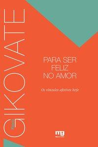 Para ser feliz no amor. os vínculos afetivos hoje (3ª Edição), livro de Flávio Gikovate