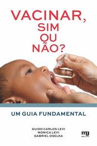 Vacinar, sim ou não?. Um guia fundamental, livro de Levi, Guido Carlos; Levi, Monica; Oselka, Gabriel