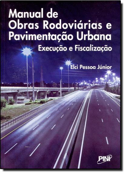 Manual de Obras Rodoviárias e Pavimentação Urbana: Execução e Fiscalização, livro de Elci Pessoa Júnior