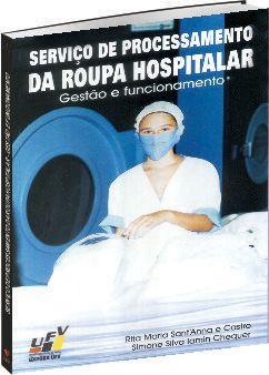 Serviço de Processamento de Roupa Hospitalar - Gestão e Funcionamento, livro de Rita Maria Sant Anna, Castro, Simone Silva Lamin Chequer