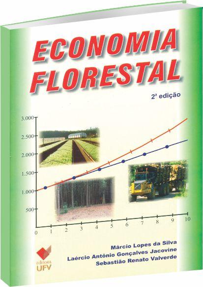Economia Florestal - 2ª Edição, livro de Márcio Lopes da Silva, Laécio Antônio Gonçalves Jacovine, Sebastião Renato Valverde