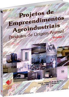 Projetos de Empreendimentos Agroindustriais - Volume 1 - Produtos de Origem Animal, livro de Carlos Arthur Barbosa da Silva, Aline Regina Fernandes
