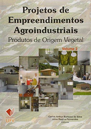 Projetos de Empreendimentos Agroindustriais - Volume 2 - Produtos de Origem Vegetal, livro de Carlos Arthur Barbosa da Silva, Aline Regina Fernandes