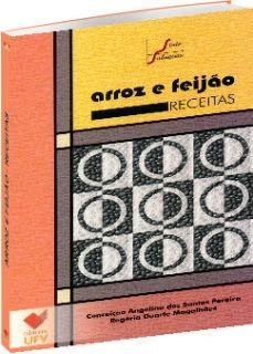 Arroz e Feijão - Receitas, livro de Conceição Angelina dos Santos Pereira, Rogéria Duarte Magalhães