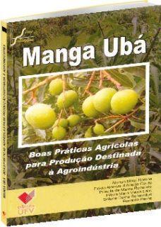 Manga Ubá - Boas Práticas Agrícolas para Produção Destinada à Agroindústria, livro de Afonso Mota Ramos, Flávio Alencar d