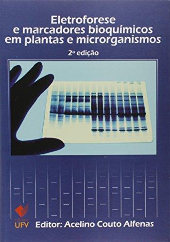 Eletroforese e Marcadores Bioquímicos em Plantas e Microrganismos - 2ª Edição, livro de Acelino Couto Alfenas