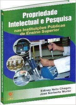 Propriedade Intelectual e Pesquisa nas Instituições Públicas de Ensino Superior, livro de Ediney Neto Chagas, José Norberto Muniz