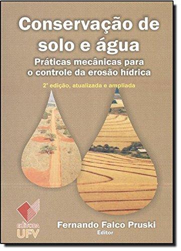 Conservação de Solo e Água. Práticas Mecânicas Para o Controle da Erosão Hídrica, livro de Fernando Pruski