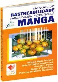 Manual de Rastreabilidade para a Cadeia Produtiva da Manga, livro de Afonso Mota Ramos, Selene Daiha Benevides, Ronaldo Perez, Diego fiório Dias, Priscila de Matos Rezende