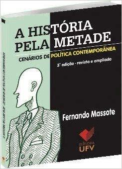 A História Pela Metade - Cenários de Política Contemporânea - 3° Edição, livro de Fernando Massote