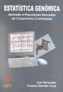 ESTATÍSTICA GENÔMICA - Aplicada a populações derivadas de cruzamentos controlados, livro de Ivan Schuster, Cosme Damião Cruz