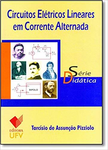 Circuitos Elétricos Lineares em Corrente Alternada - Série Didática, livro de Tarcísio de Assunção Pizziolo.