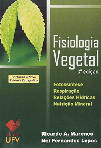 Fisiologia Vegetal 3ª Edição - Fotossíntese - Respiração - Relações Hídricas - Nutrição Mineral, livro de Ricardo A. Marenco, Nei Fernandes Lopes