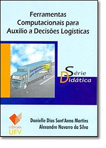 Ferramentas Computacionais para Auxílio a Decisões Logísticas - Série Didática, livro de Danielle Dias Sant