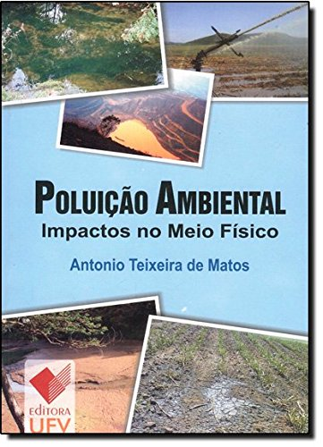 Poluição Ambiental: Impactos no Meio Físico, livro de Antonio Teixeira de Matos
