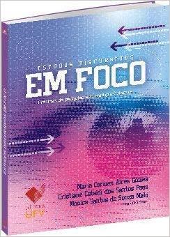 ESTUDOS DISCURSIVOS EM FOCO - PRATICAS DE PESQUISA SOB MULTIPLOS OLHARES - 1ª ED., livro de