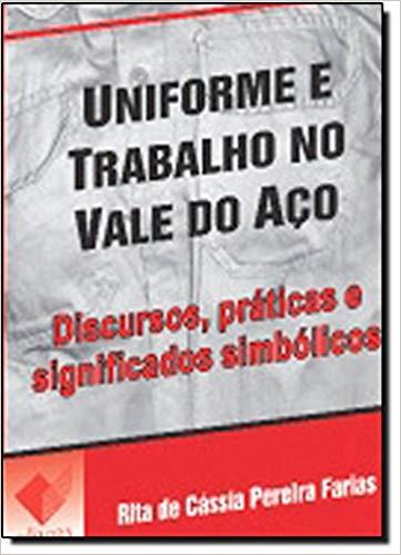 UNIFORME E TRABALHO NO VALE DO ACO - RITA DE CASSIA PEREIRA FARIAS - ED.UFV, livro de