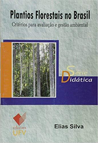 Plantios Florestais no Brasil: Critérios Para Avaliação e Gestão Ambiental - Série Didática, livro de Elias Silva
