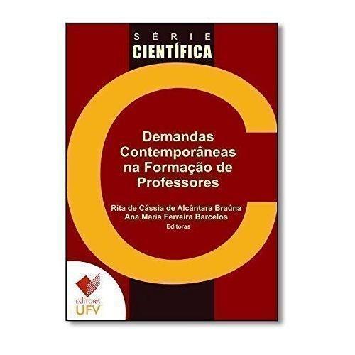 DEMANDAS CONTEMPORANEAS NA FORMACAO DE PROFESSORES - RITA DE CASSIA DE ALCANTRA BRAUNA, livro de