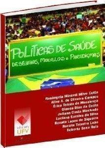 POLITICAS DE SAUDE - DESENHOS MODELOS E PARADIGMAS - ROSANGELA MINARDI MITRE COTTA U, livro de