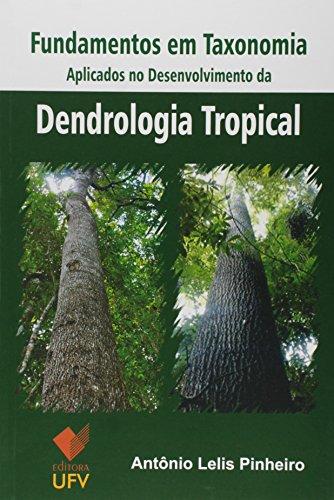 Fundamentos em Taxonomia: Aplicados no Desenvolvimento da Dendrologia Tropical, livro de Antônio Lelis Pinheiro