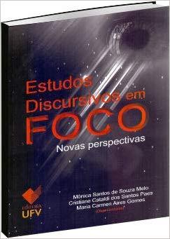 ESTUDOS DISCURSIVOS EM FOCO - NOVAS PERSPECTIVAS - MONICA SANTOS DE SOUZA MELO -VOL 2, livro de