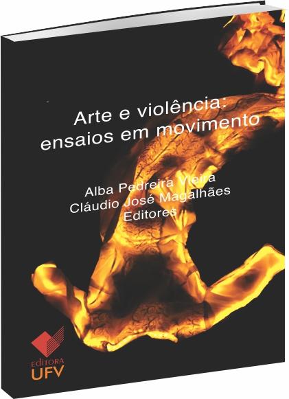 Arte e Violência: ensaios em movimento, livro de Alba Pedreira Vieira, Cláudio José Magalhães