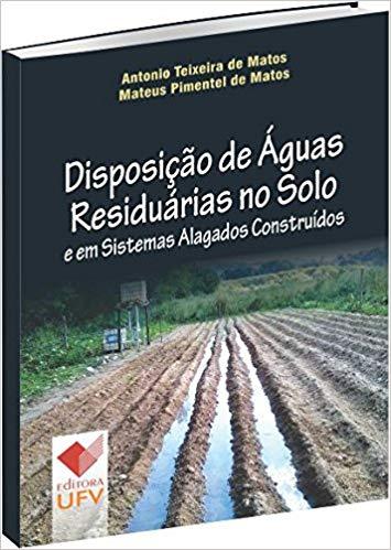 Disposição de Águas Residuárias no Solo e em Sistemas Alagados Construídos, livro de Antônio Teixeira de Matos