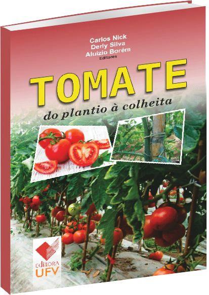 Tomate. Do Plantio à Colheita, livro de Carlos Nick, Derly Silva, Aluízio Borém