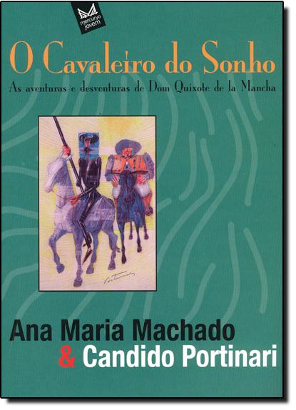 Cavaleiro do Sonho, O: As Aventuras e Desventuras de Dom Quixote de La Mancha, livro de David Camargo Machado