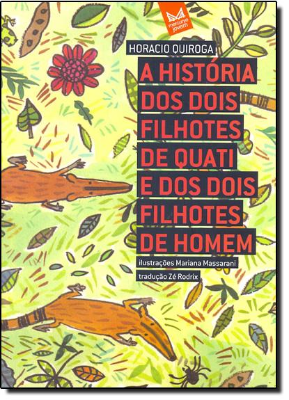 História dos Dois Filhotes de Quati e dos Dois Filhotes de Homem, livro de Horácio Quiroga