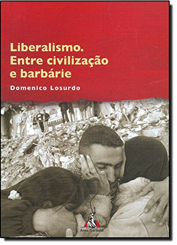 Liberalismo. Entre Civilização E Barbarie, livro de Domenico Losurdo