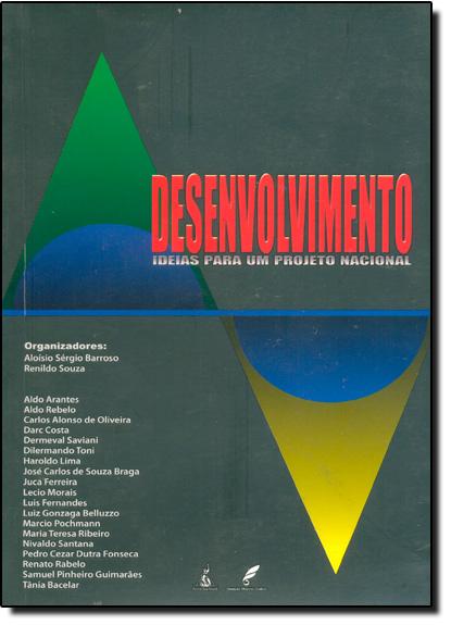 Desenvolvimento: Idéias Para Um Projeto Nacional, livro de Aloísio Sérgio Barroso