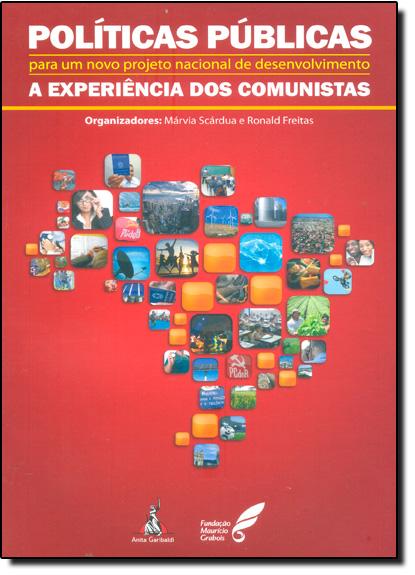 Políticas Públicas Para Um Novo Projeto Nacional de Desenvolvimento: A Experiência dos Comunistas, livro de Márvia Scárdua