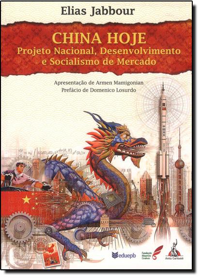 China Hoje - Projeto Nacional, Desenvolvimento e Socialismo de Mercado, livro de Elias Jabbour