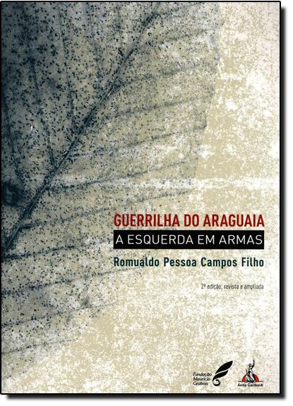 Guerrilha do Araguaia a Esquerda em Armas, livro de Romualdo Pessoa Campos Filho