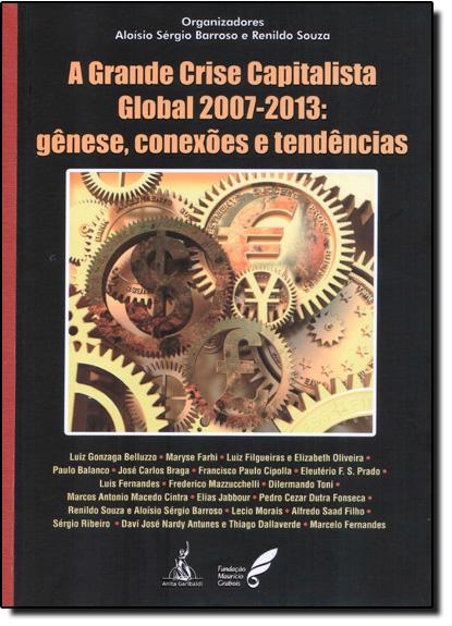Grande Crise Capitalista Global 2007-2013, A: Gênese, Conexões e Tendências, livro de Aloísio Sérgio Barroso